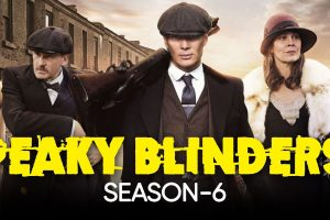 Peaky Blinders Season 6 Updates